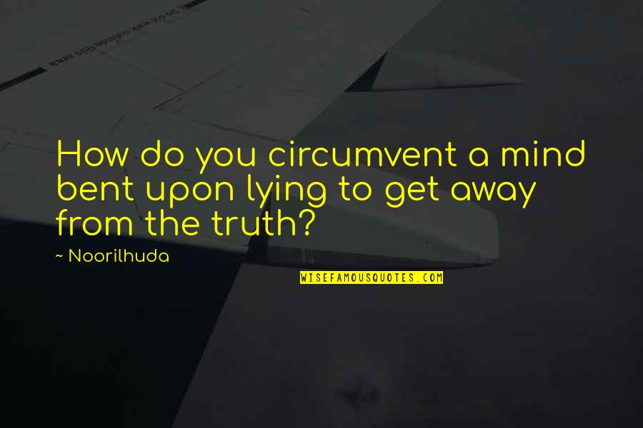 Sleuths Quotes By Noorilhuda: How do you circumvent a mind bent upon