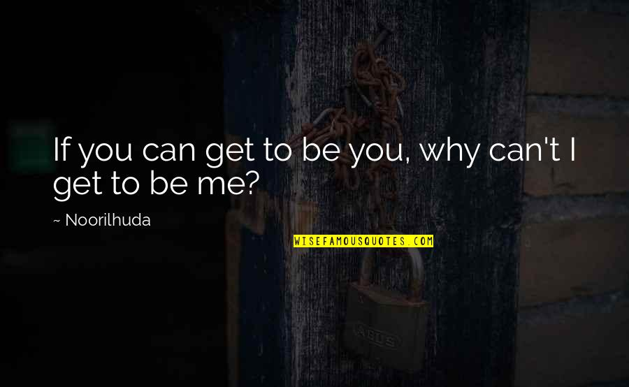 Sleuths Quotes By Noorilhuda: If you can get to be you, why