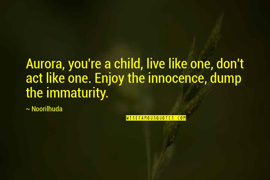 Sleuths Quotes By Noorilhuda: Aurora, you're a child, live like one, don't