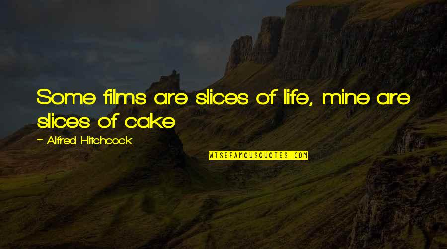 Slices Quotes By Alfred Hitchcock: Some films are slices of life, mine are