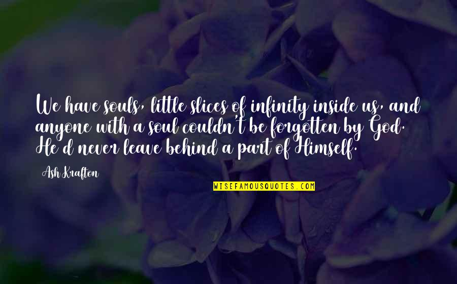Slices Quotes By Ash Krafton: We have souls, little slices of infinity inside