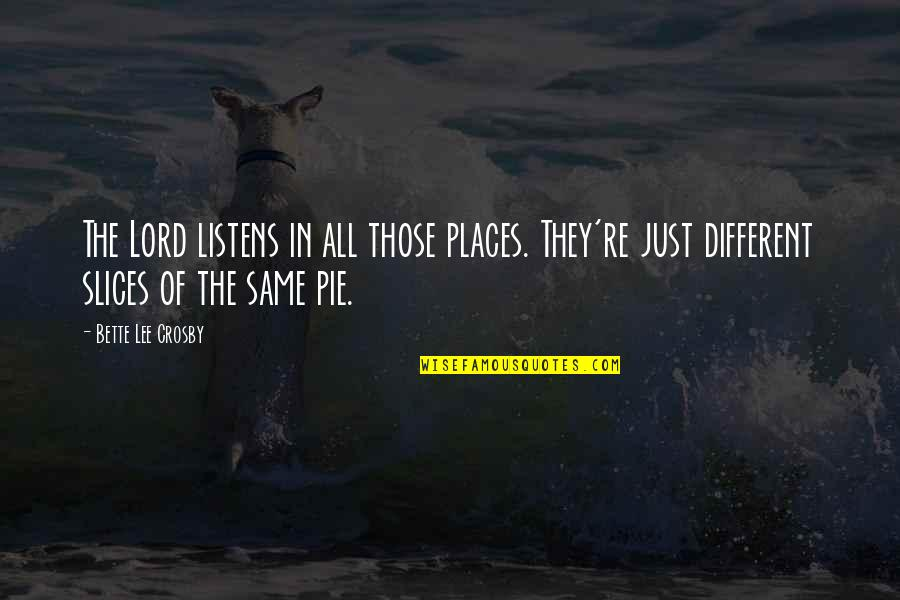 Slices Quotes By Bette Lee Crosby: The Lord listens in all those places. They're