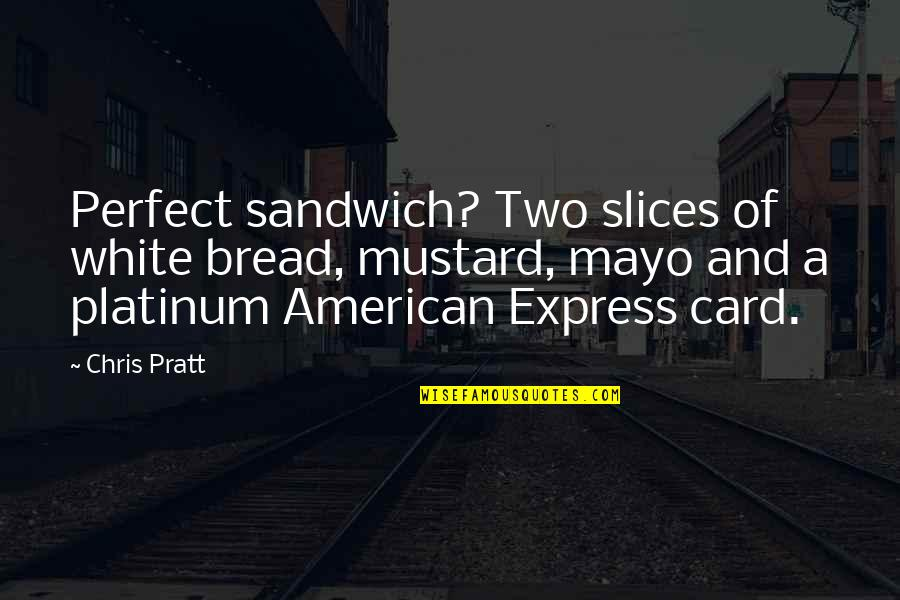 Slices Quotes By Chris Pratt: Perfect sandwich? Two slices of white bread, mustard,