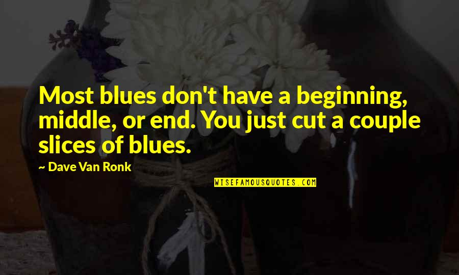 Slices Quotes By Dave Van Ronk: Most blues don't have a beginning, middle, or
