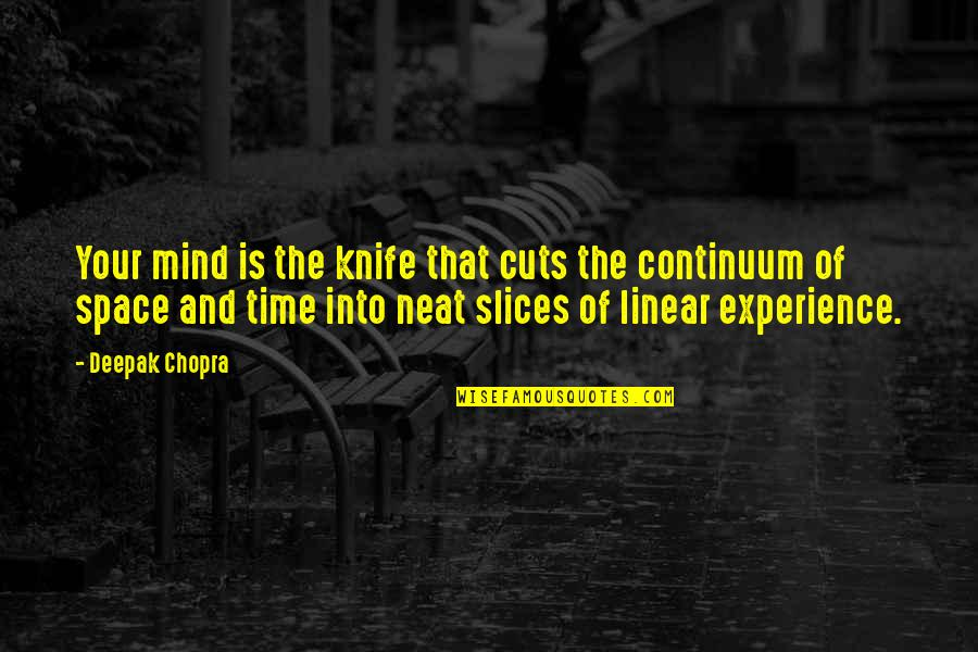 Slices Quotes By Deepak Chopra: Your mind is the knife that cuts the