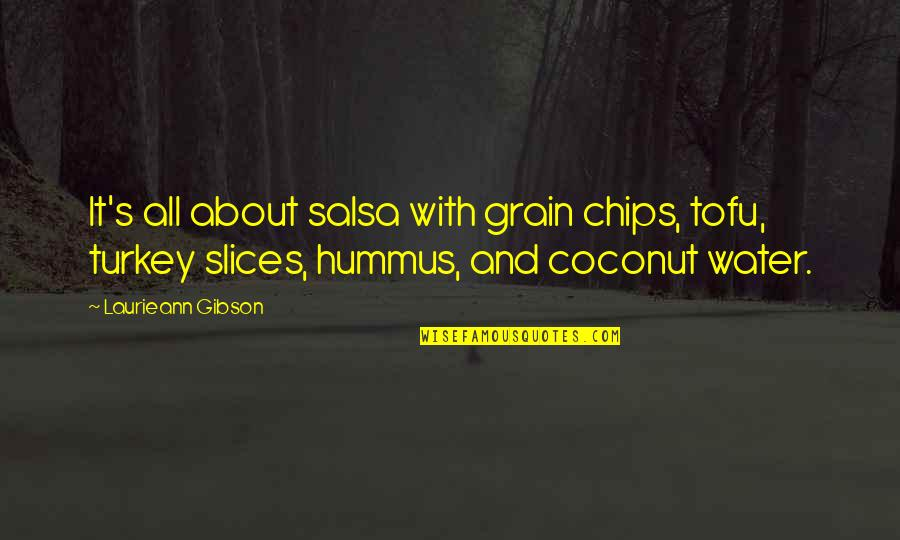 Slices Quotes By Laurieann Gibson: It's all about salsa with grain chips, tofu,