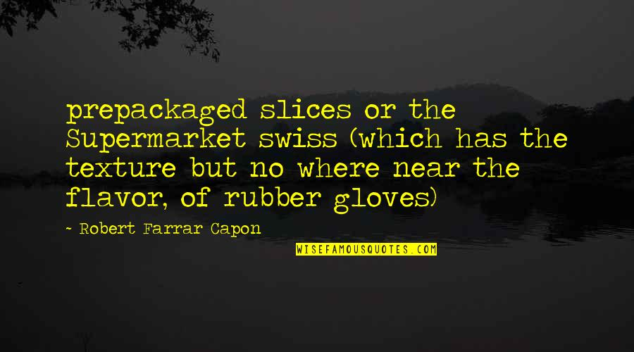 Slices Quotes By Robert Farrar Capon: prepackaged slices or the Supermarket swiss (which has