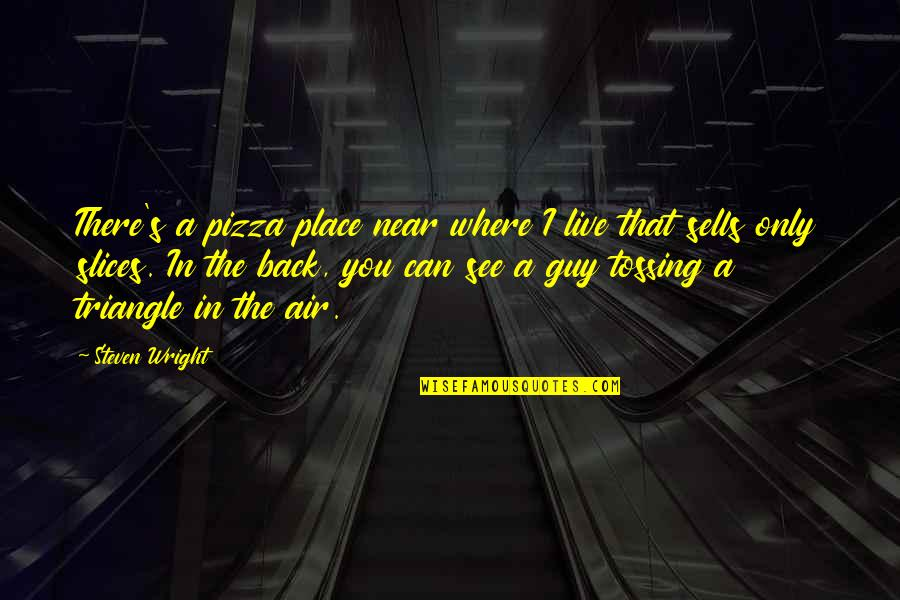 Slices Quotes By Steven Wright: There's a pizza place near where I live