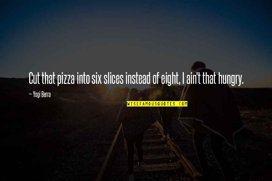 Slices Quotes By Yogi Berra: Cut that pizza into six slices instead of