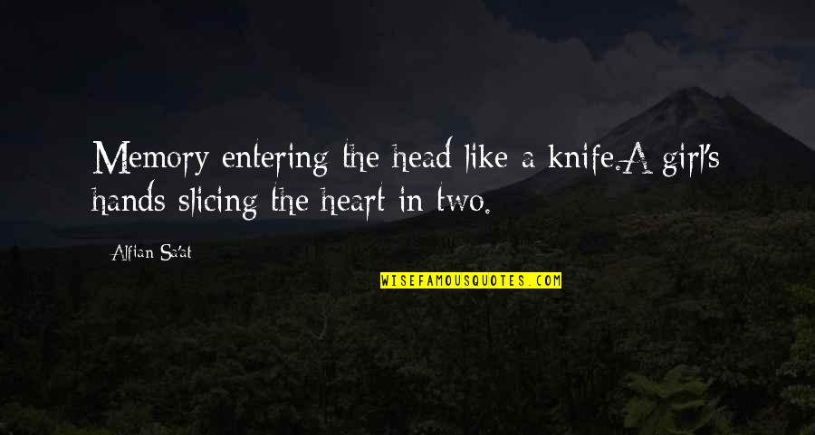 Slicing Quotes By Alfian Sa'at: Memory entering the head like a knife.A girl's