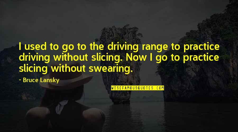 Slicing Quotes By Bruce Lansky: I used to go to the driving range
