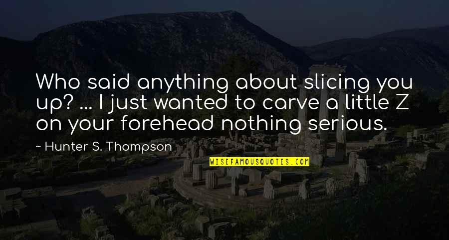 Slicing Quotes By Hunter S. Thompson: Who said anything about slicing you up? ...