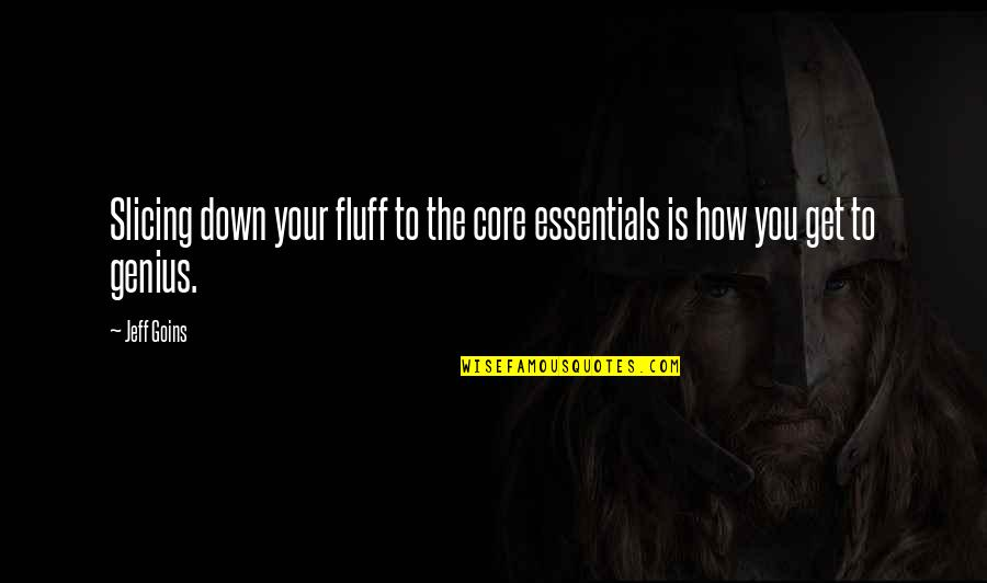 Slicing Quotes By Jeff Goins: Slicing down your fluff to the core essentials