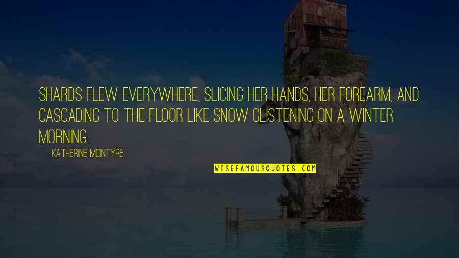 Slicing Quotes By Katherine McIntyre: Shards flew everywhere, slicing her hands, her forearm,