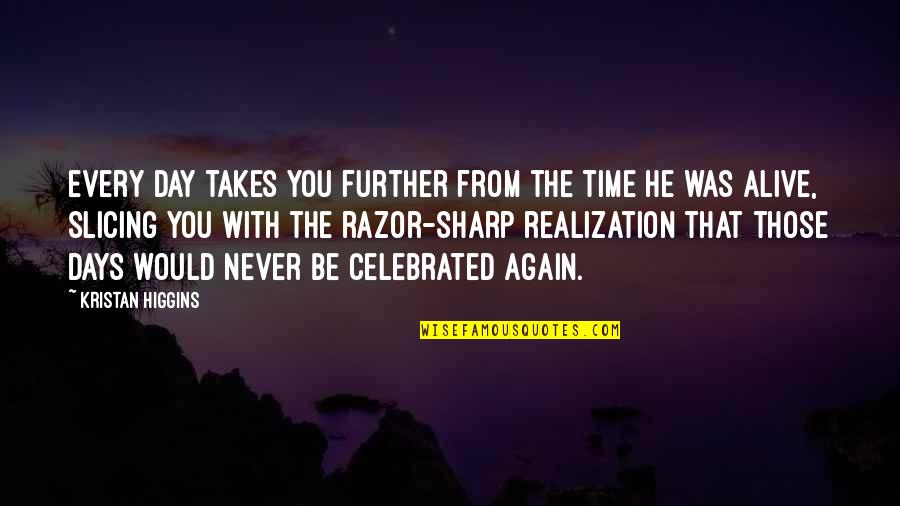 Slicing Quotes By Kristan Higgins: every day takes you further from the time