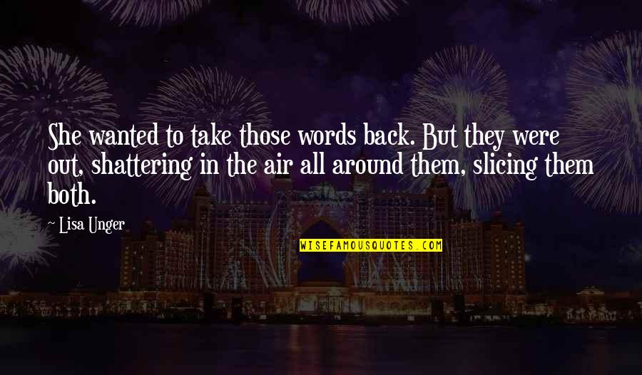 Slicing Quotes By Lisa Unger: She wanted to take those words back. But