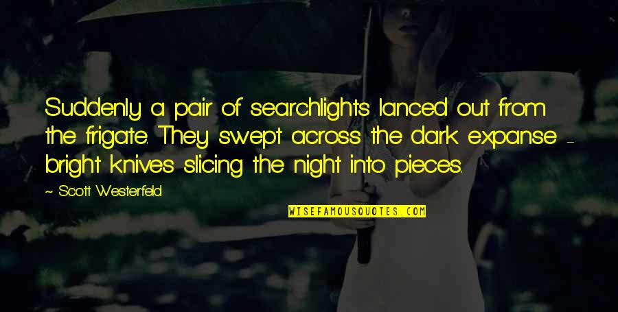 Slicing Quotes By Scott Westerfeld: Suddenly a pair of searchlights lanced out from