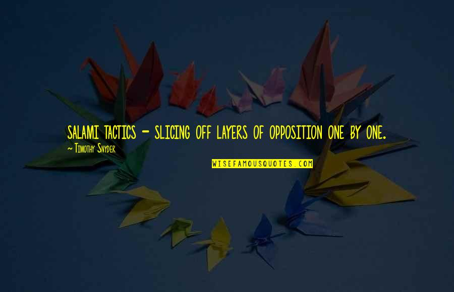 Slicing Quotes By Timothy Snyder: salami tactics - slicing off layers of opposition