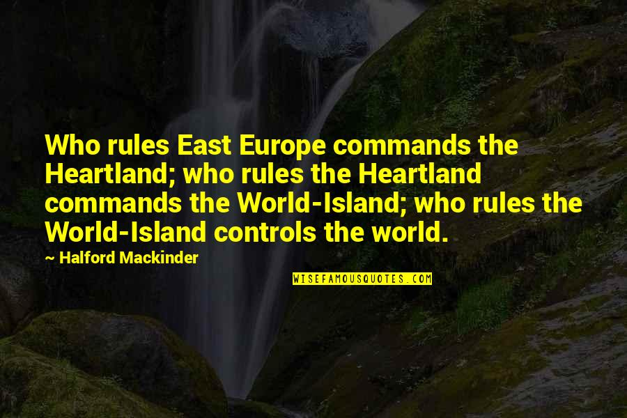 Slide Playground Quotes By Halford Mackinder: Who rules East Europe commands the Heartland; who