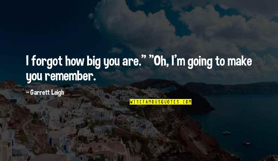 "Slideshow Love Quotes By Garrett Leigh: I forgot how big you are."" ""Oh, I'm"