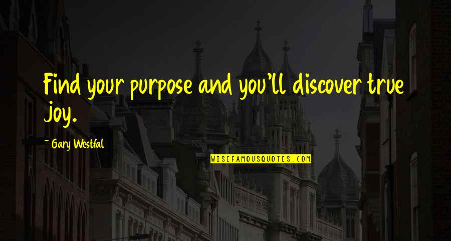 Slideshow Love Quotes By Gary Westfal: Find your purpose and you'll discover true joy.