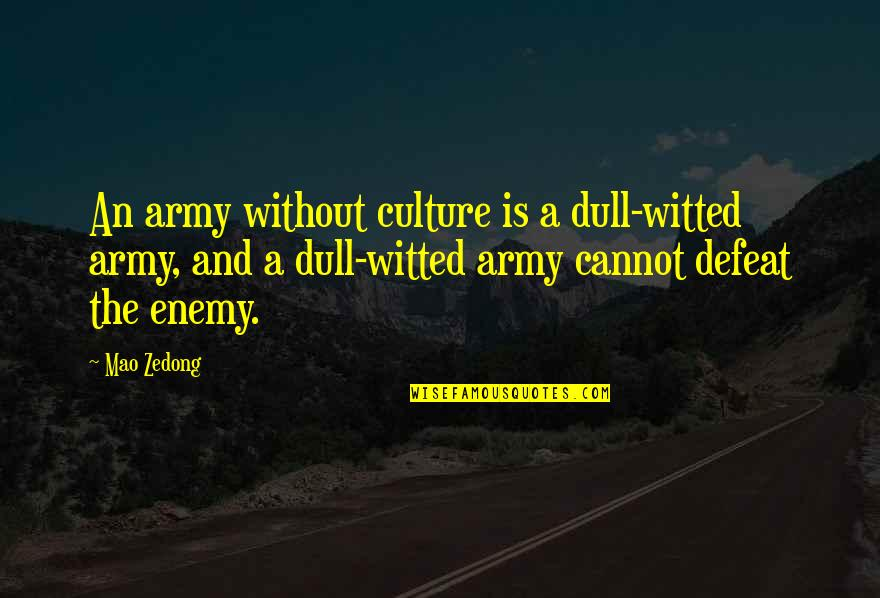 Slideshow Love Quotes By Mao Zedong: An army without culture is a dull-witted army,