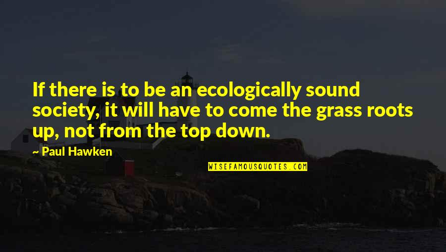 Slideshow Love Quotes By Paul Hawken: If there is to be an ecologically sound