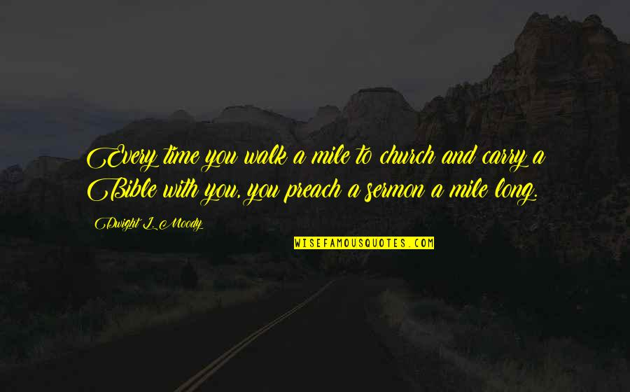 Slightly Inappropriate Quotes By Dwight L. Moody: Every time you walk a mile to church