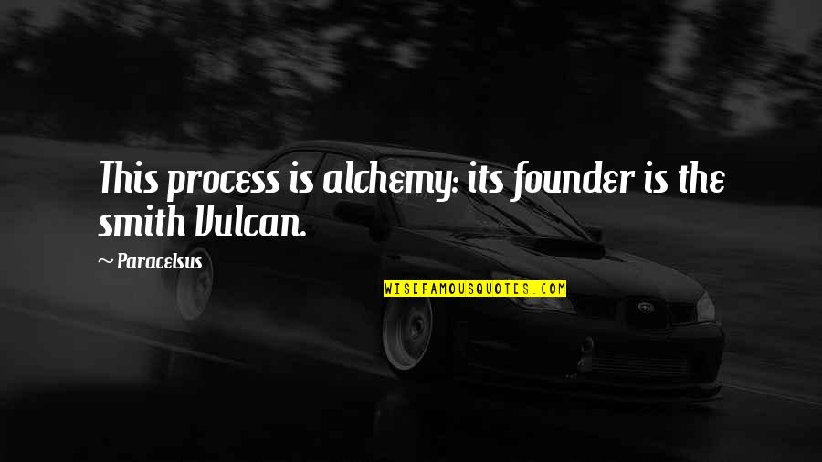 Slightly Inappropriate Quotes By Paracelsus: This process is alchemy: its founder is the