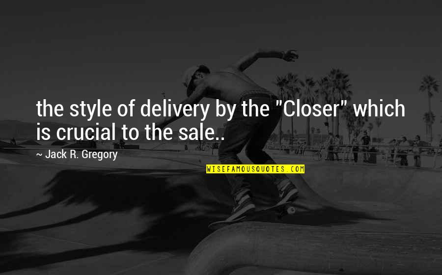 "Slim And Carlson Quotes By Jack R. Gregory: the style of delivery by the ""Closer"" which"