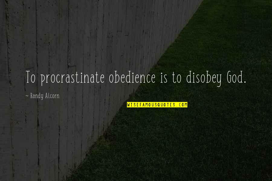 Slim And Carlson Quotes By Randy Alcorn: To procrastinate obedience is to disobey God.