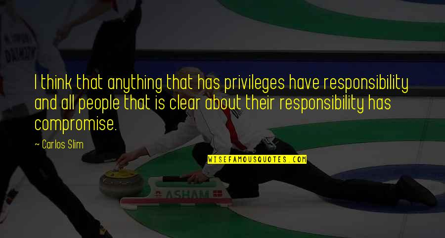 Slim Carlos Quotes By Carlos Slim: I think that anything that has privileges have