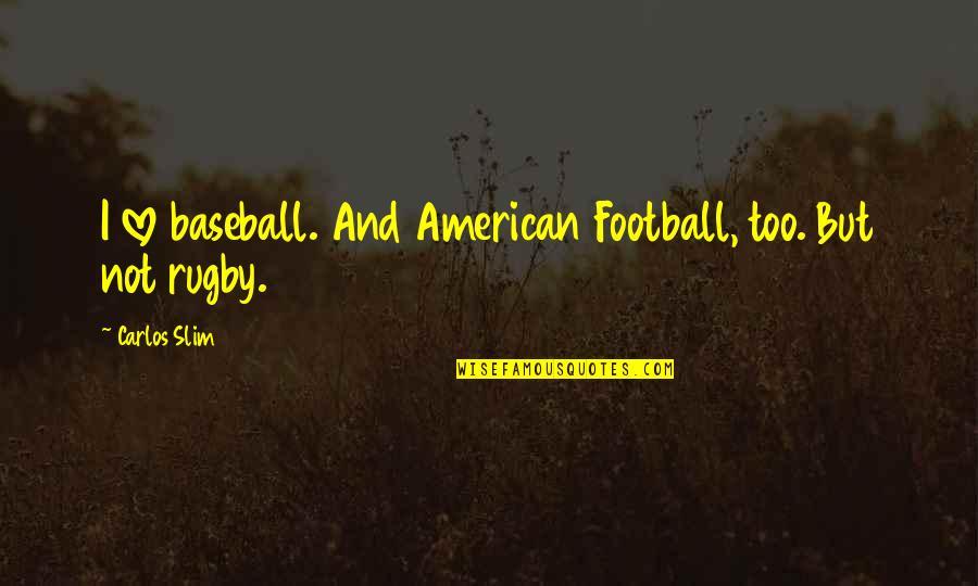 Slim Carlos Quotes By Carlos Slim: I love baseball. And American Football, too. But