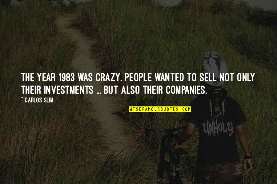 Slim Carlos Quotes By Carlos Slim: The year 1983 was crazy. People wanted to