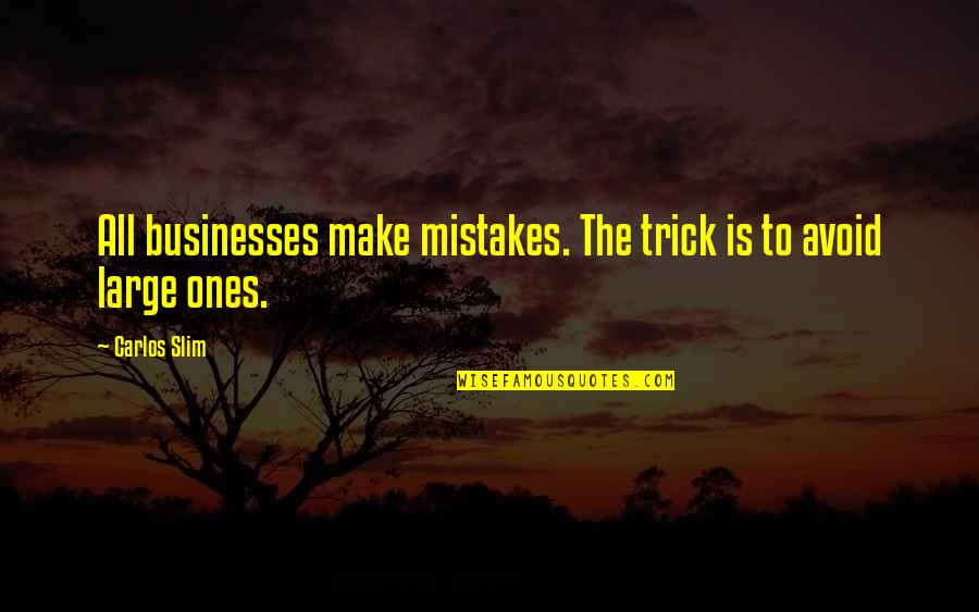 Slim Carlos Quotes By Carlos Slim: All businesses make mistakes. The trick is to