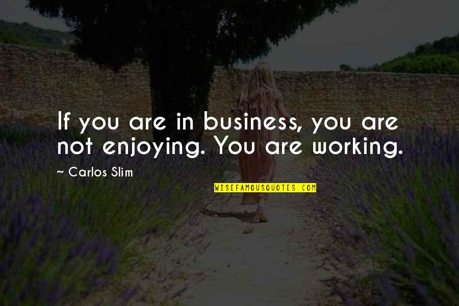 Slim Carlos Quotes By Carlos Slim: If you are in business, you are not
