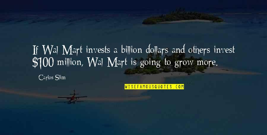 Slim Carlos Quotes By Carlos Slim: If Wal-Mart invests a billion dollars and others
