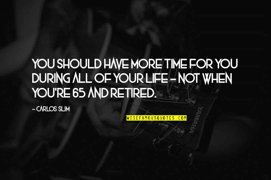 Slim Carlos Quotes By Carlos Slim: You should have more time for you during
