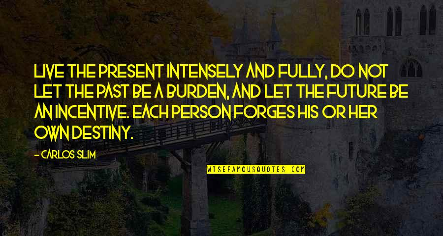 Slim Carlos Quotes By Carlos Slim: Live the present intensely and fully, do not