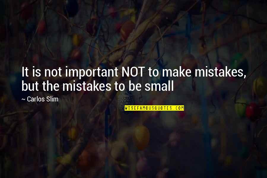 Slim Carlos Quotes By Carlos Slim: It is not important NOT to make mistakes,