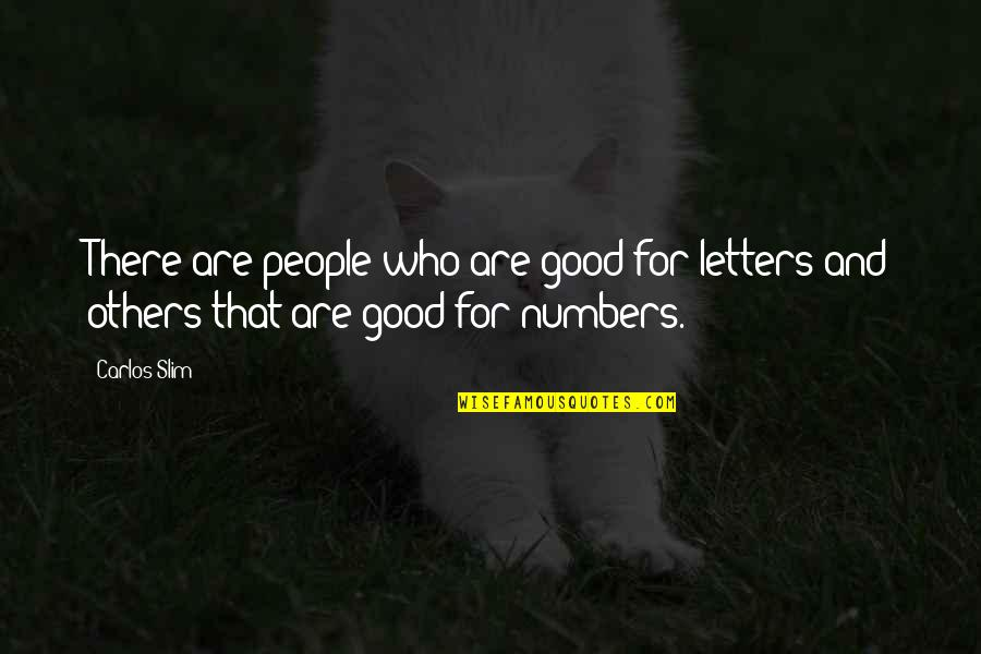 Slim Carlos Quotes By Carlos Slim: There are people who are good for letters