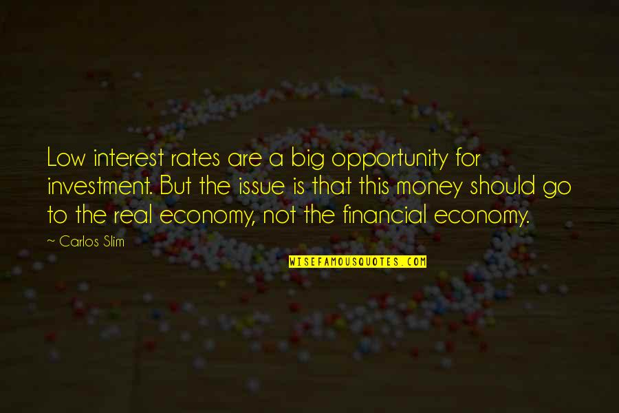 Slim Carlos Quotes By Carlos Slim: Low interest rates are a big opportunity for