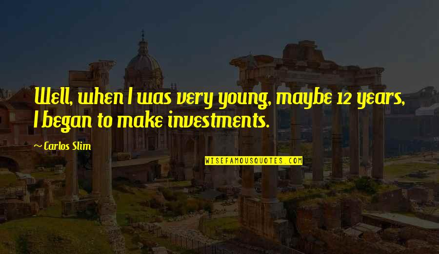 Slim Carlos Quotes By Carlos Slim: Well, when I was very young, maybe 12