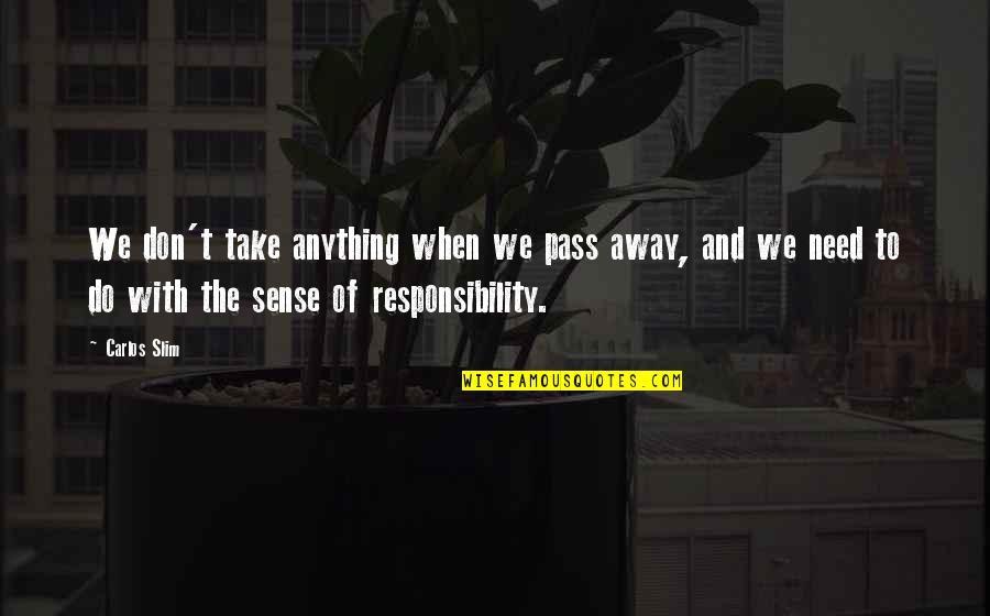 Slim Carlos Quotes By Carlos Slim: We don't take anything when we pass away,