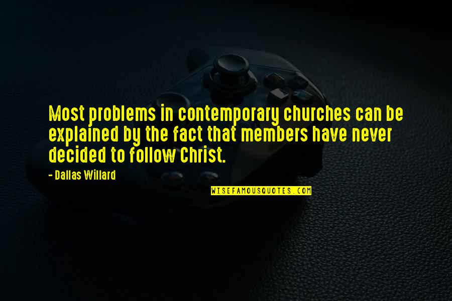 Slim Thug Quotes By Dallas Willard: Most problems in contemporary churches can be explained