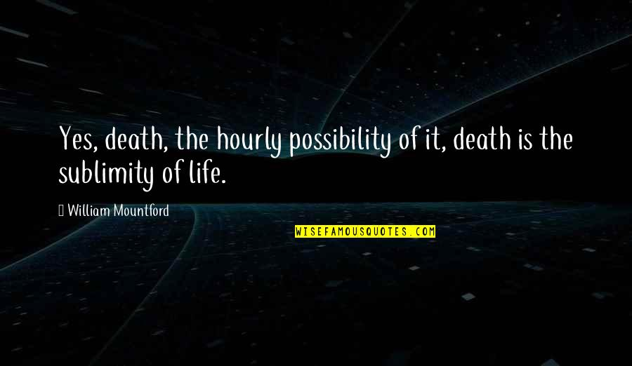 Slim Thug Quotes By William Mountford: Yes, death, the hourly possibility of it, death