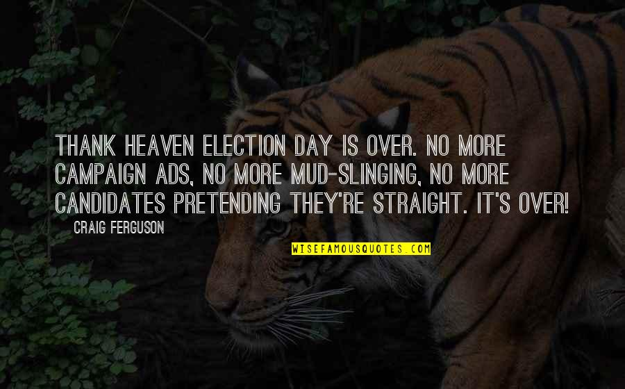 Slinging Quotes By Craig Ferguson: Thank heaven Election Day is over. No more