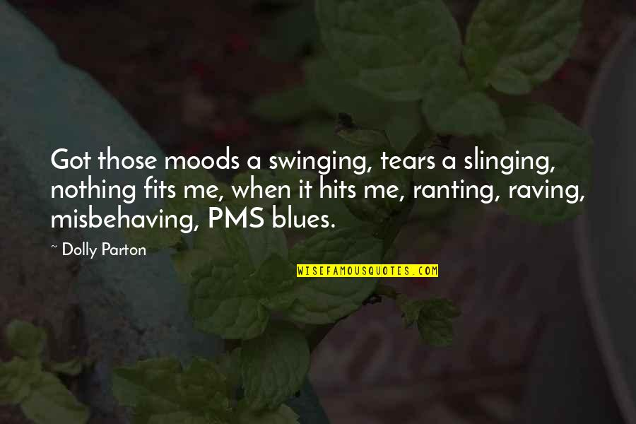 Slinging Quotes By Dolly Parton: Got those moods a swinging, tears a slinging,