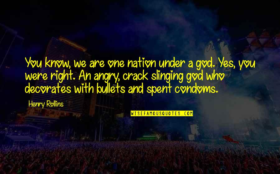 Slinging Quotes By Henry Rollins: You know, we are one nation under a