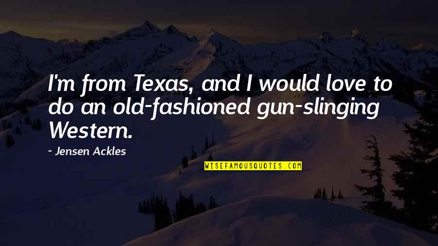 Slinging Quotes By Jensen Ackles: I'm from Texas, and I would love to